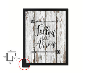 Follow your arrow Quote Framed Print Home Decor Wall Art Gifts