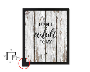 I can't adult today Framed Artwork Print Wall Decor Art Gifts