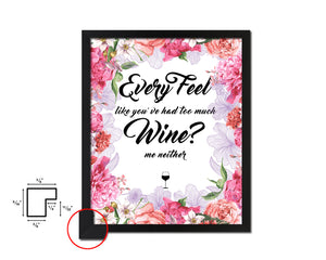 Every feel like you've had too much Framed Artwork Print Wall Decor Art Gifts