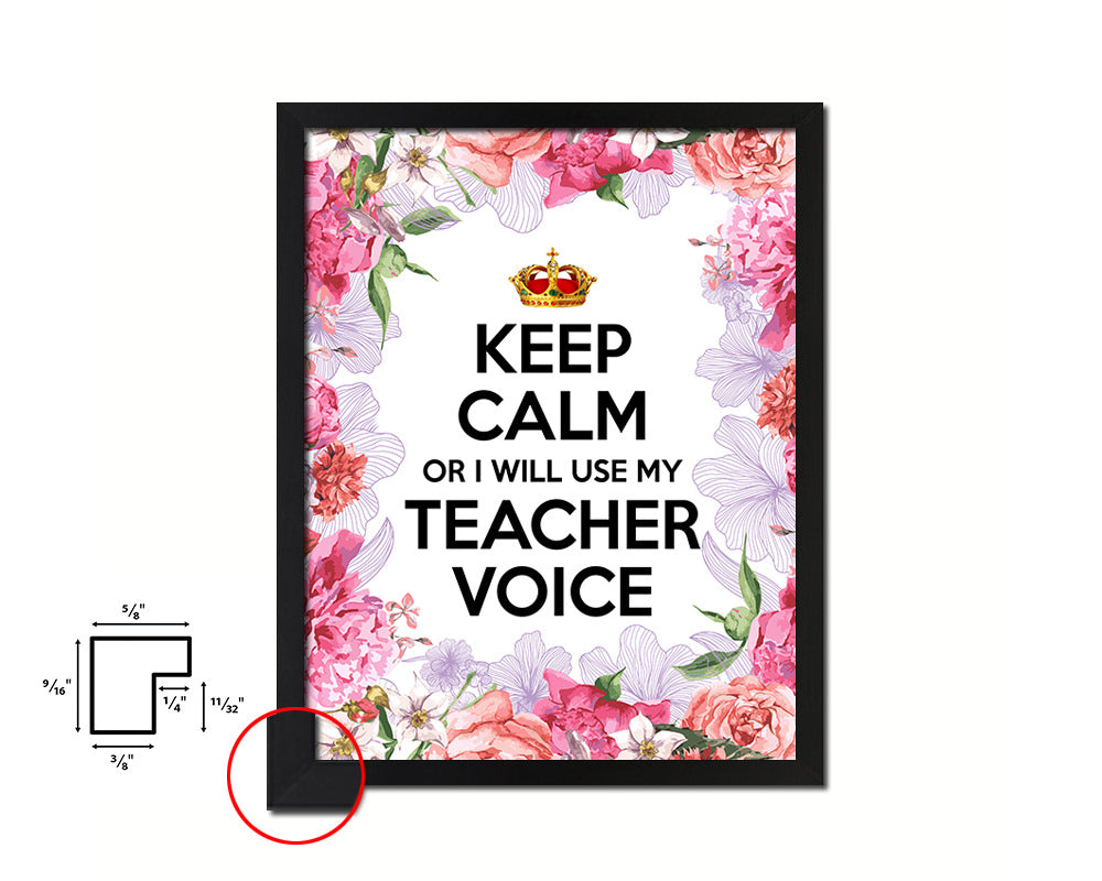 Keep calm or I will use my teacher voice Quote Framed Print Home Decor Wall Art Gifts