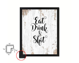 Eat Drink & Shit Quote Framed Print Home Decor Wall Art Gifts