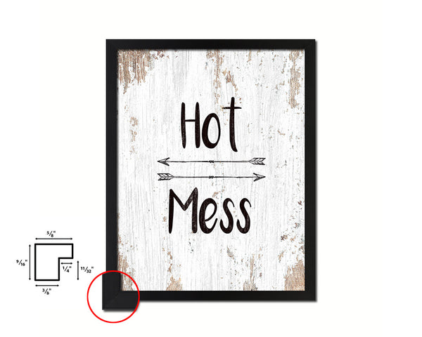 Hot Mess Quote Framed Print Home Decor Wall Art Gifts