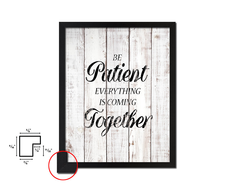 Be patient everything is coming together Quote White Wash Framed Artwork Print Wall Decor Art Gifts