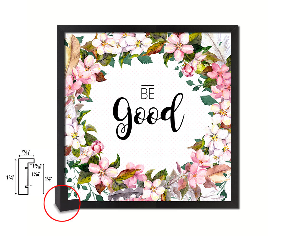 Be Good Quote Saying Framed Print Home Decor Wall Art Gifts