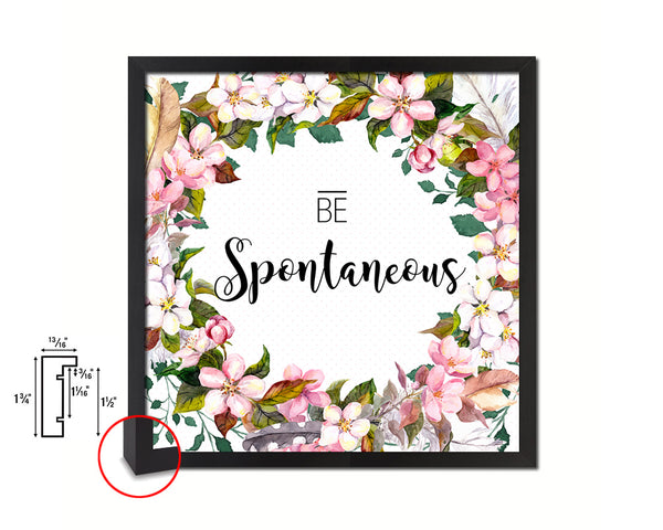 Be Spontaneous Quote Framed Print Home Decor Wall Art Gifts