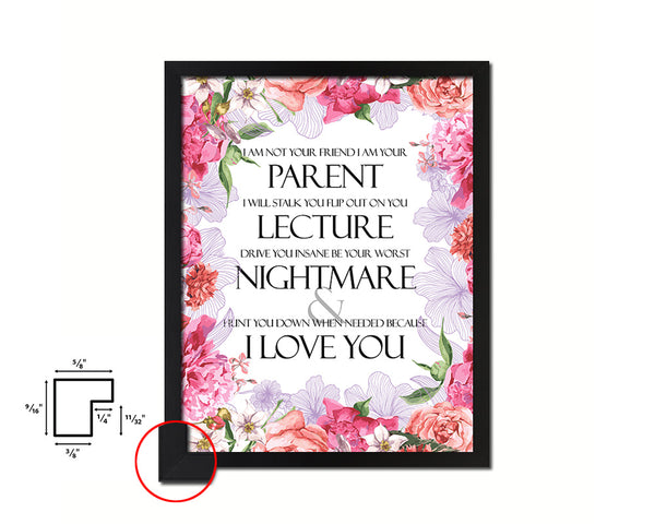 I am not your friend I am your parent I will stalk you Quote Framed Print Home Decor Wall Art Gifts