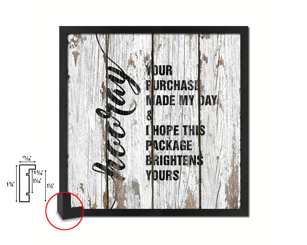 Hooray your purchase made my day&I hpoe this package brightens yours Quote Framed Print Gifts