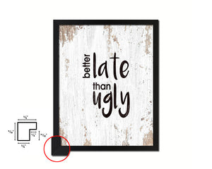 Better late than ugly Quote Framed Print Home Decor Wall Art Gifts