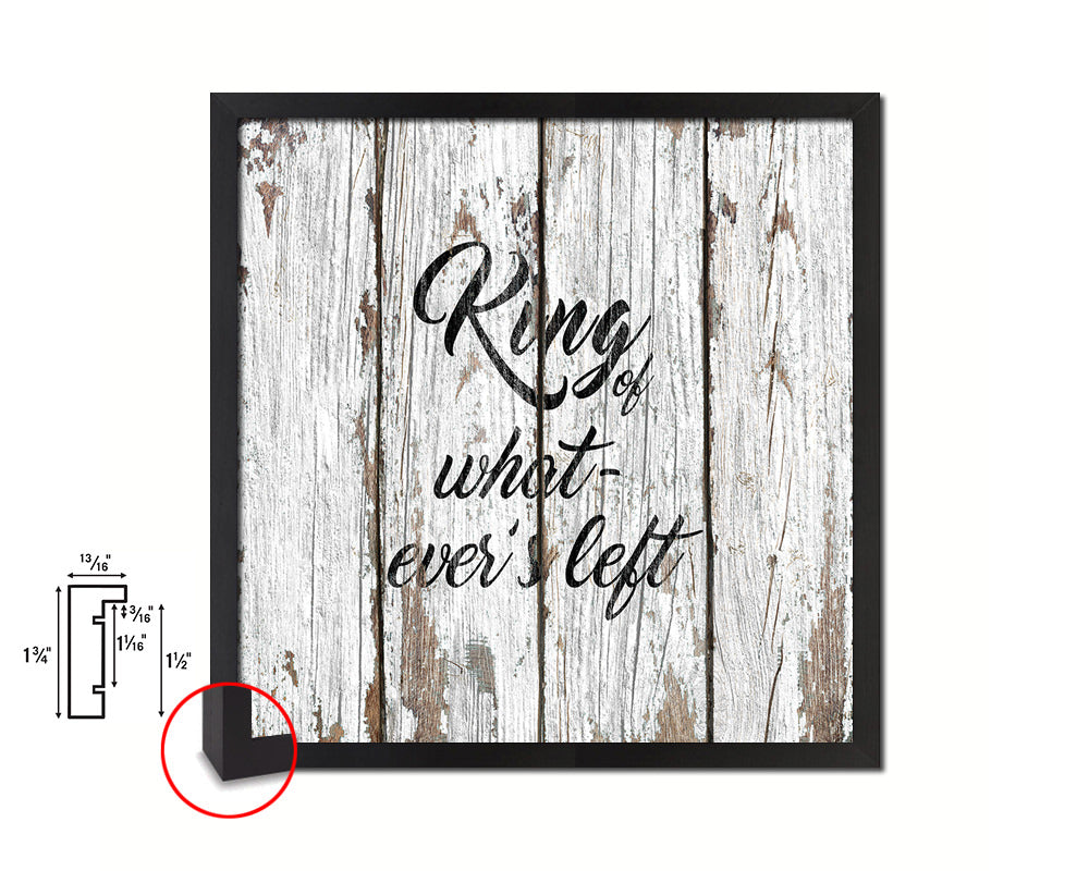 King of whatever's left Quote Framed Print Home Decor Wall Art Gifts