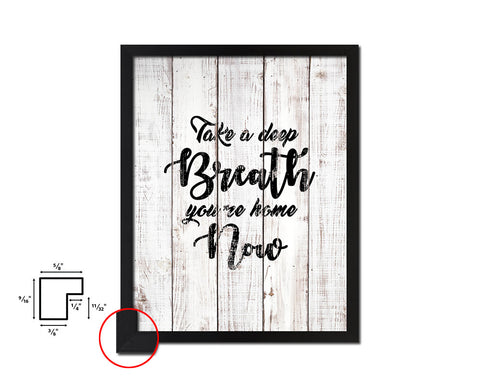 Take a deep breath, you're home now White Wash Quote Framed Print Wall Decor Art