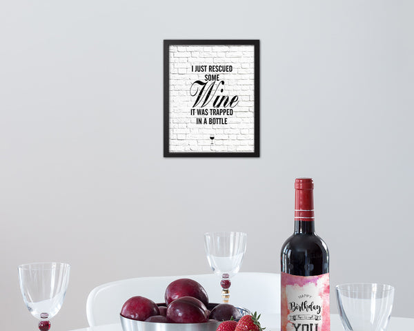 I just rescued some wine, it was trapped in a bottle Quote Wood Framed Print Wall Decor Art Gifts