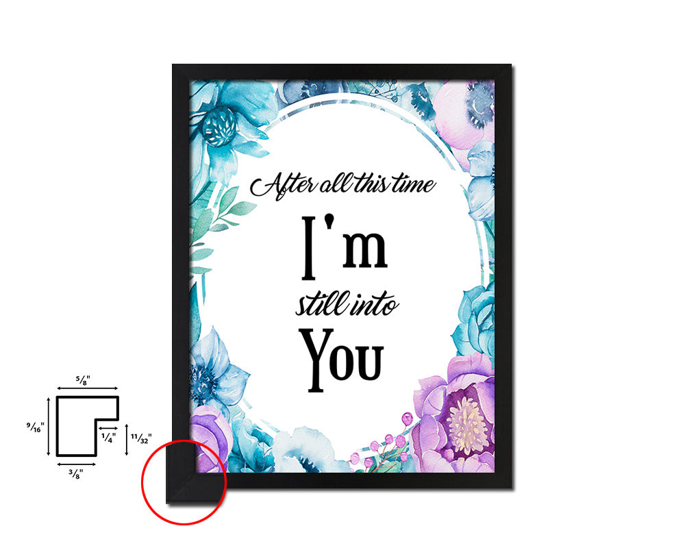 After all this time I'm still into you Vintage Quote Black Framed Artwork Print Wall Decor Art Gifts