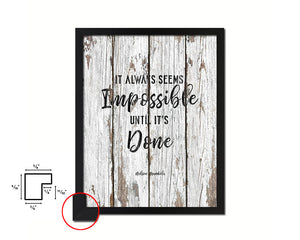 It always seems impossible until it's done Quote Framed Print Home Decor Wall Art Gifts