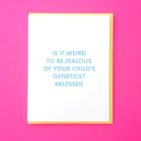 Is it weird to be jealous of your child's genetics? #blessed. New baby card. Best Friend New Mom Card. New Parents Card