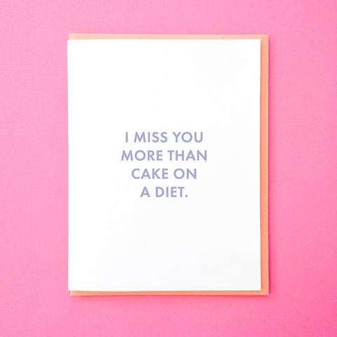 I miss you more than cake on a diet. Long Distance Relationship Card. Best Friend Moving Card. Housewarming Card.