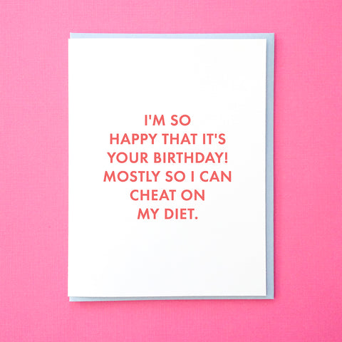I'm so happy that it's your birthday! Mostly so I can cheat on my diet. Funny Birthday Card. Birthday Card for Best Friend. Friend Birthday Card. From Tick Tock Press