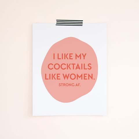I Like My Cocktails Like Women. Strong AF. Feminist Art Print. Bar Cart Art Print. Home Decor. Apartment Decorations. From Tick Tock Press