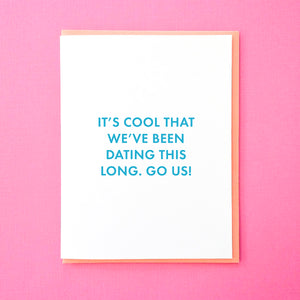 It's cool that we've been dating this long. Go us! Funny anniversary card. Dating Anniversary Card. Card for Boyfriend. Card for Girlfriend. From Tick Tock Press