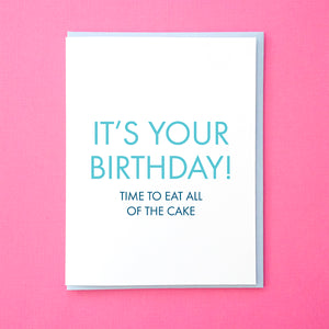 It's your birthday! Eat all of the cake. Funny Birthday Card. Best friend Birthday Card.  Birthday Card for Friend. Cake Card. Funny Cake Card. From Tick Tock Press
