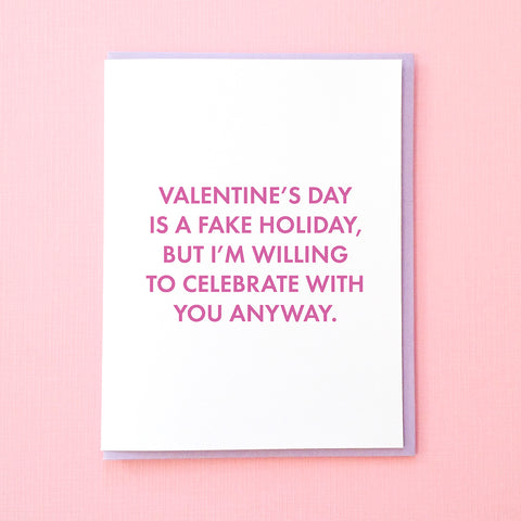 Funny Valentine's Day Card from Tick Tock Press. Valentine's Day is a fake holiday, but I'm willing to celebrate with you anyway.