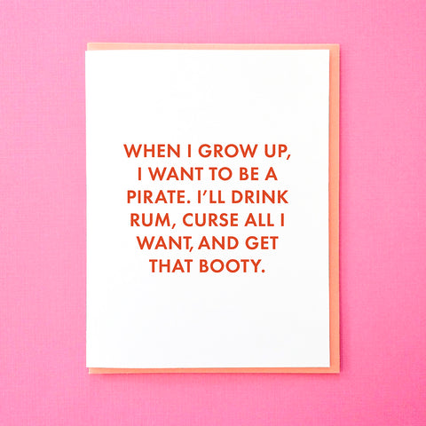 When I grow up, I want to be a pirate. I'l drink rum, curse all I want, and get that booty. Funny Birthday Card. Funny Just Because Card. From Tick Tock Press