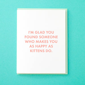 I'm glad you found somone who makes you as happy as kittens do. Funny Engagement Card. Funny Wedding Card. Kitten Card. Cat Card. From Tick Tock Press