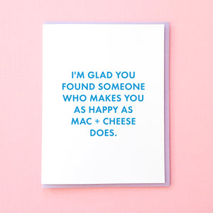 I'm glad you found somone who makes you as happy as mac and cheese does. Funny Engagement Card. Funny Wedding Card. Mac and Cheese Card. From Tick Tock Press
