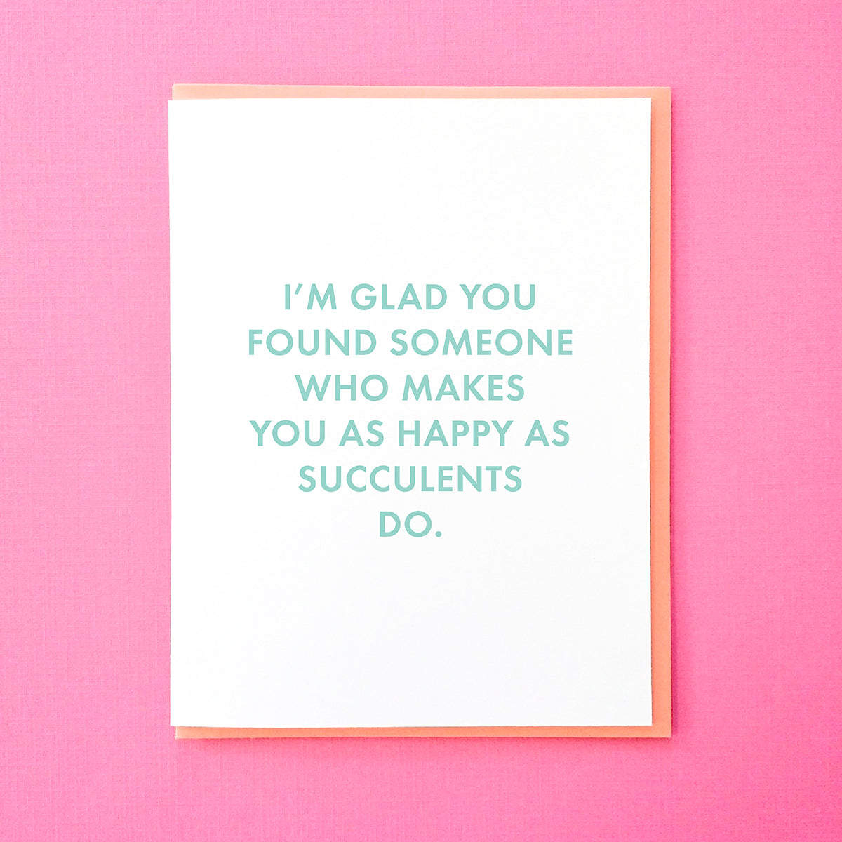 I'm glad you found someone who makes you as happy as succulents do. Funny Engagement Card. Funny Wedding Card. Plants Card. From Tick Tock Press