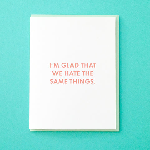 I'm glad that we hate the same things. Best friend card. Anniversary Card. Valentine's Day Card. Card for Boyfriend. Card for Husband. Just because card.