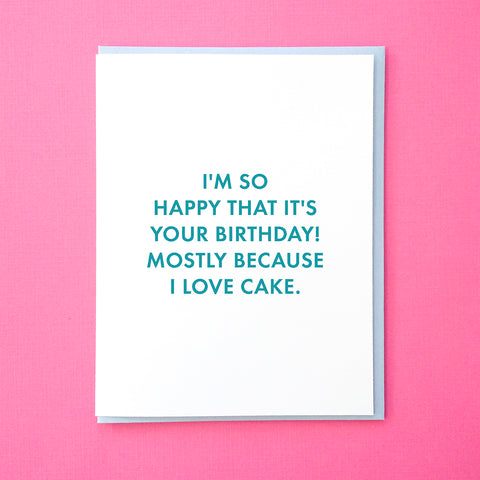 I'm so happy that it's your birthday! Mostly because I love cake. Funny Birthday Card. Birthday Card for Best Friend. Friend Birthday Card. Cake Birthday Card. From Tick Tock Press