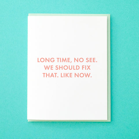 Long time, no see. We should fix that. Like now. Funny Long Distance Friend Card. Card for Best Friend. Friend Card. From Tick Tock Press