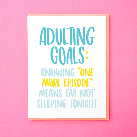 "Adulting Goals. Knowing ""One More Episode"" means I'm not Sleeping Tonight. Funny Greeting Card from Tick Tock Press. Funny Graduation Card. Funny Birthday Card. Best Friend Card"