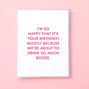 I'm so happy that it's your birthday! Mostly because we're about to drink so much booze. Funny Birthday Card. Boyfriend Birthday Card. Birthday Card for Best Friend. From Tick Tock Press
