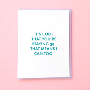 It's cool that you're staying 39. That means I can too. Funny 40th Birthday Card. Best friend birthday card. Wife Birthday Card. From Tick Tock Press