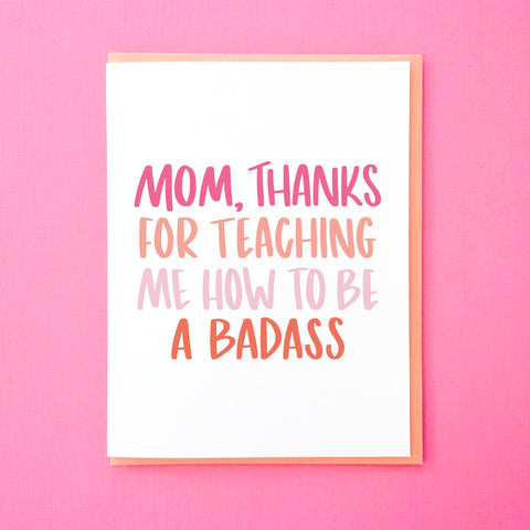 Funny Mother's Day Cards. Mom, thanks for teaching me how to be a badass. Funny Greeting Card from Tick Tock Press.