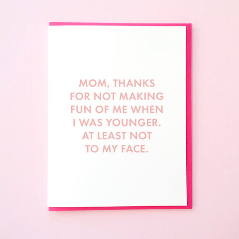 Funny Mother's Day Cards. Thanks for not making fun of me when I was younger. At least not to my face. Card for Mom. Funny Greeting Card from Tick Tock Press.