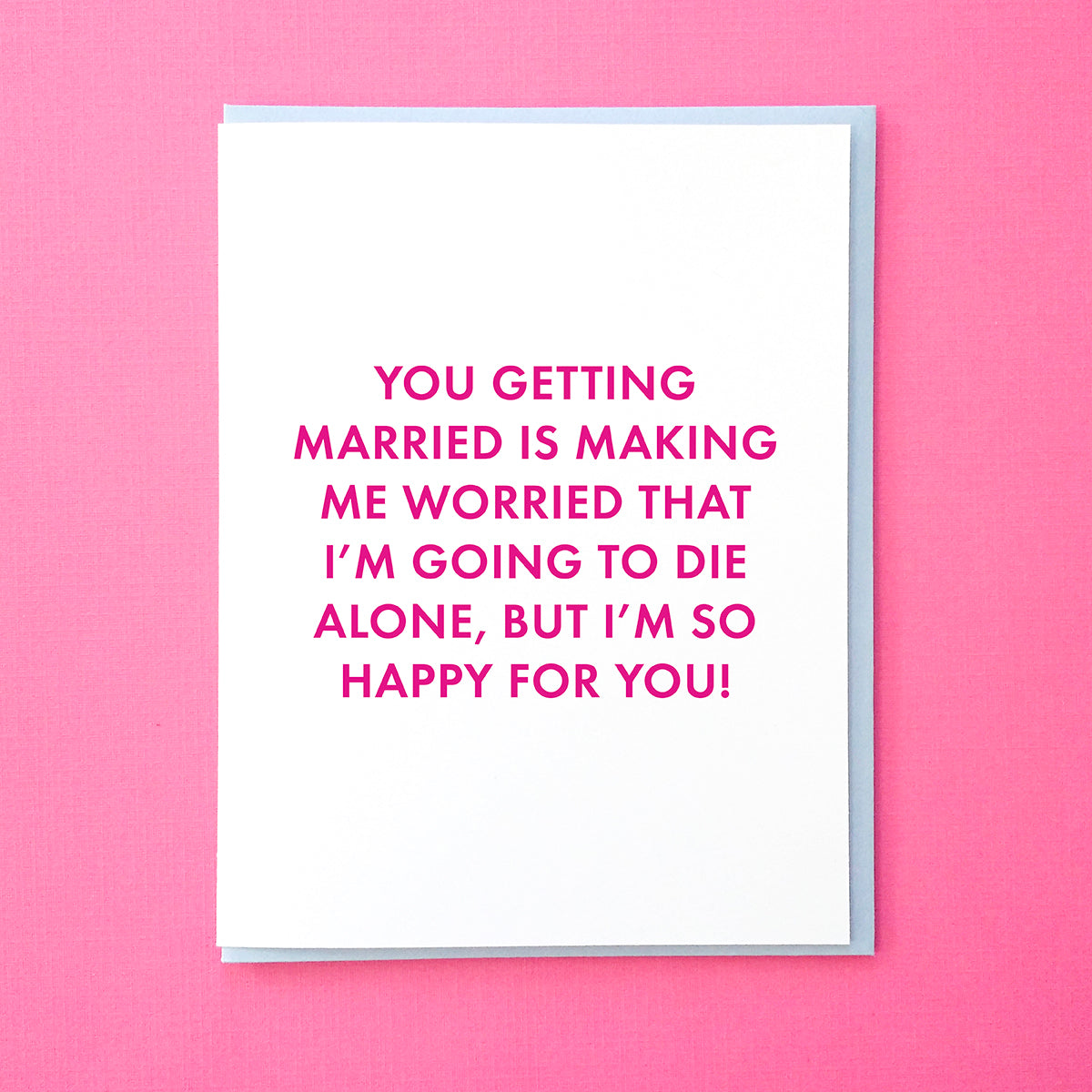 You getting married is making me worried that I'm going to die alone, but I'm so happy for you! Best Friend Wedding Card. Best Friend Engagement Card. From Tick Tock Press