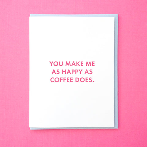 You make me as happy as coffee does. Anniversary Card. Funny Valentine's Day Card. Best Friend Card. Coffee Card. Coffee Valentine. From Tick Tock Press