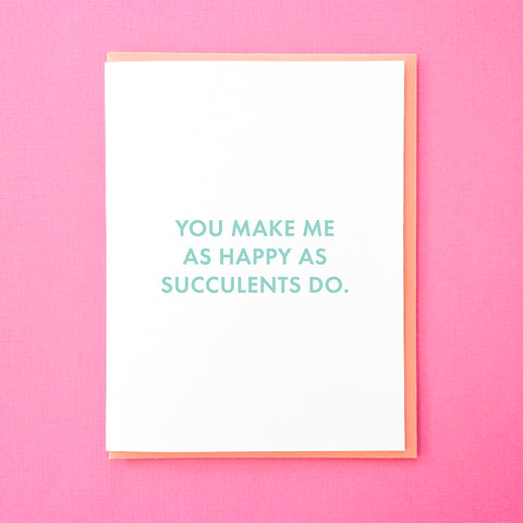 You make me as happy as succulents do. Anniversary Card. Funny Valentine's Day Card. Best Friend Card. Succulent Card. Succulent Valentine. From Tick Tock Press