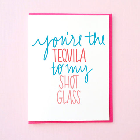 You're the Tequila To My Shot Glass. Valentine's Day Card. Anniversary Card. Galentine's Day Card. From Tick Tock Press