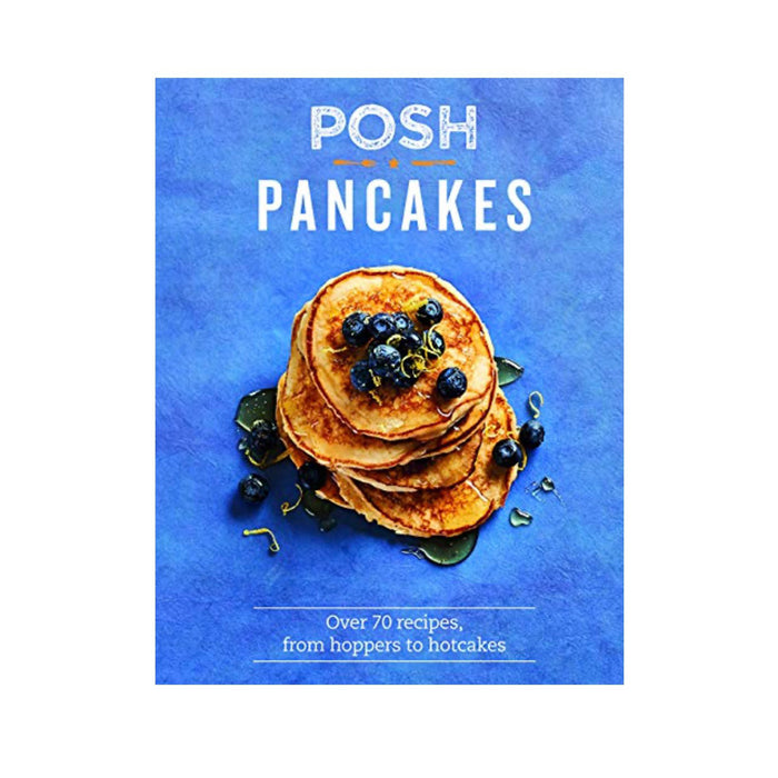 Posh Pancakes Recipes Cookbook Over 70 Recipes From Hoppers to Hotcakes - Image 1