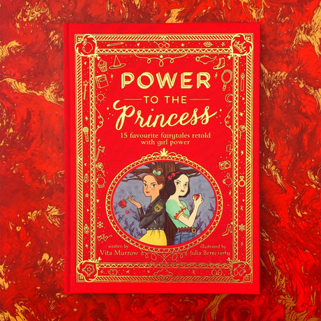 Power to the Princess: 15 Favourite Fairytales Retold with Girl Power (Hardback)