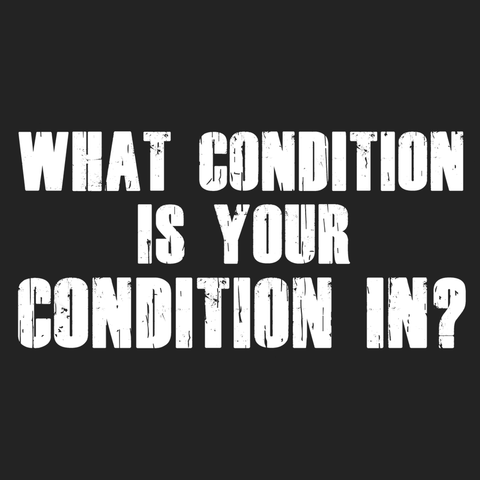 What Condition?