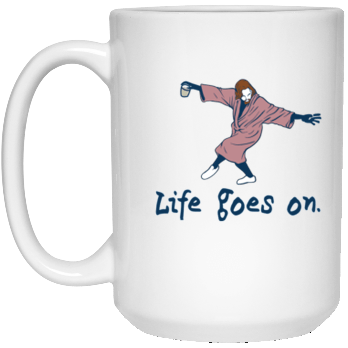 Life Goes On White Mug 15oz (2-sided)