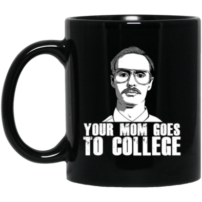 Your Mom Goes to College Black Mug 11oz (2-sided)