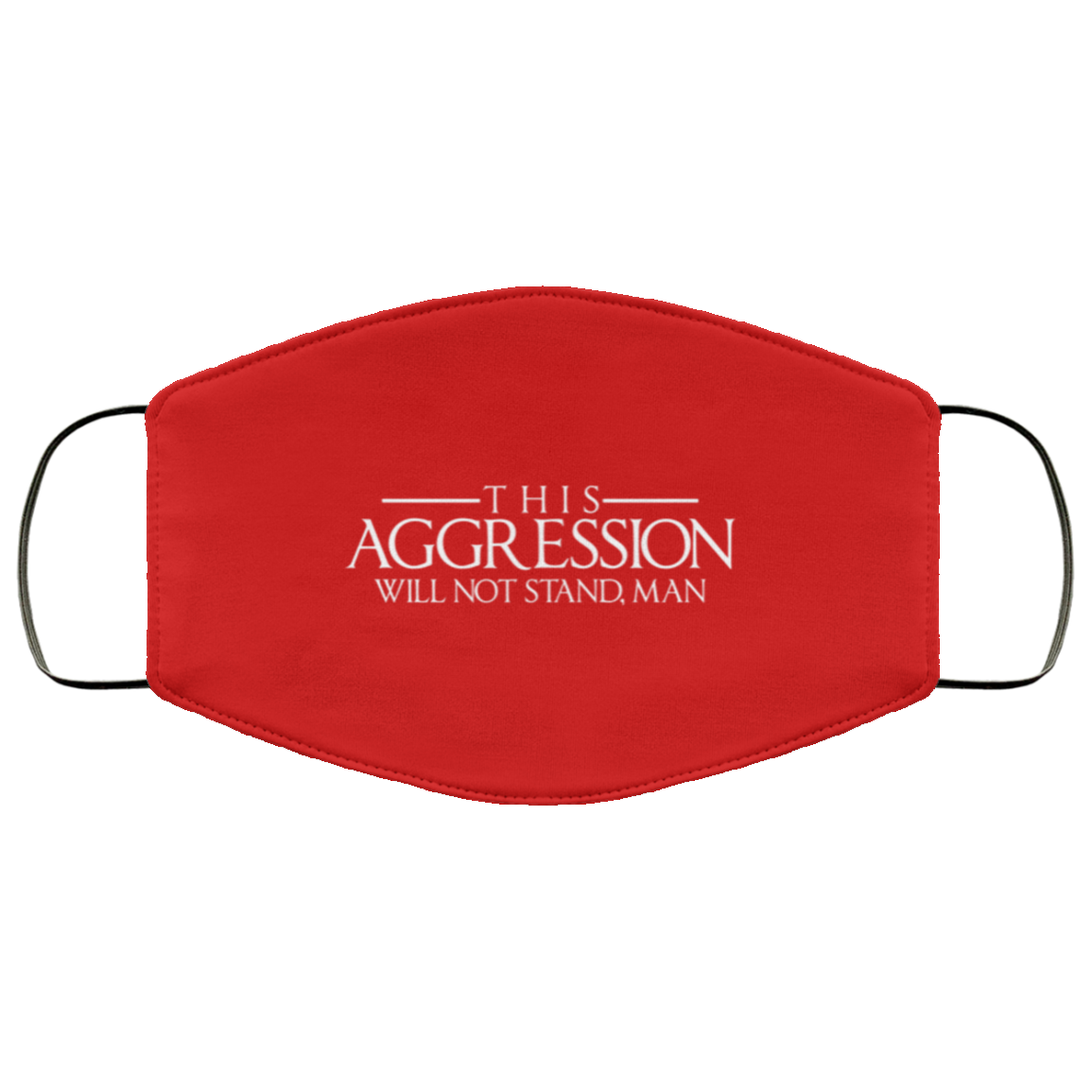Aggression Text Face Mask (ear loops)