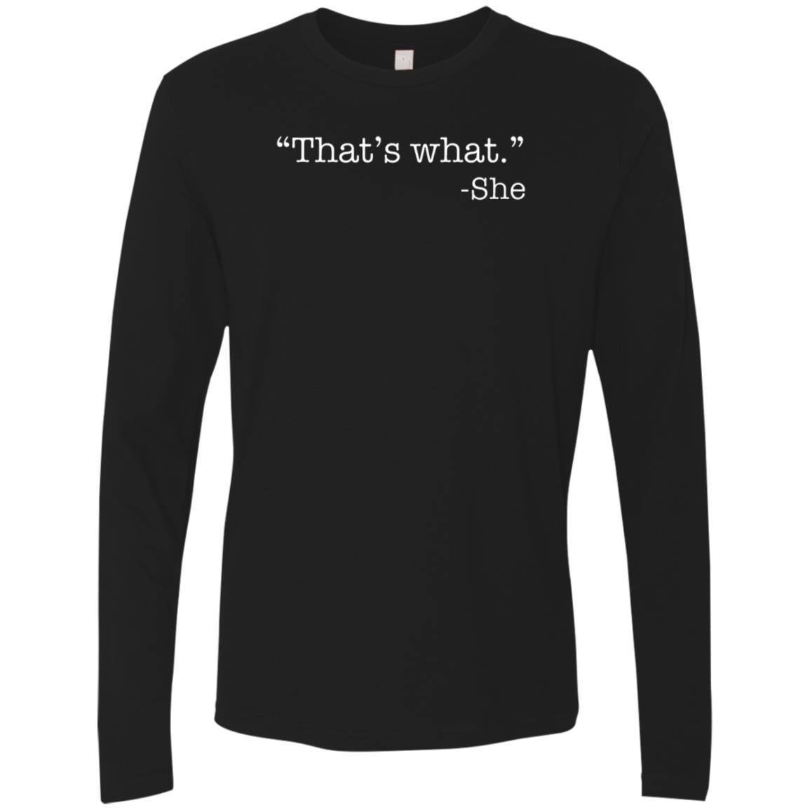 Thats What She Said  Premium Long Sleeve