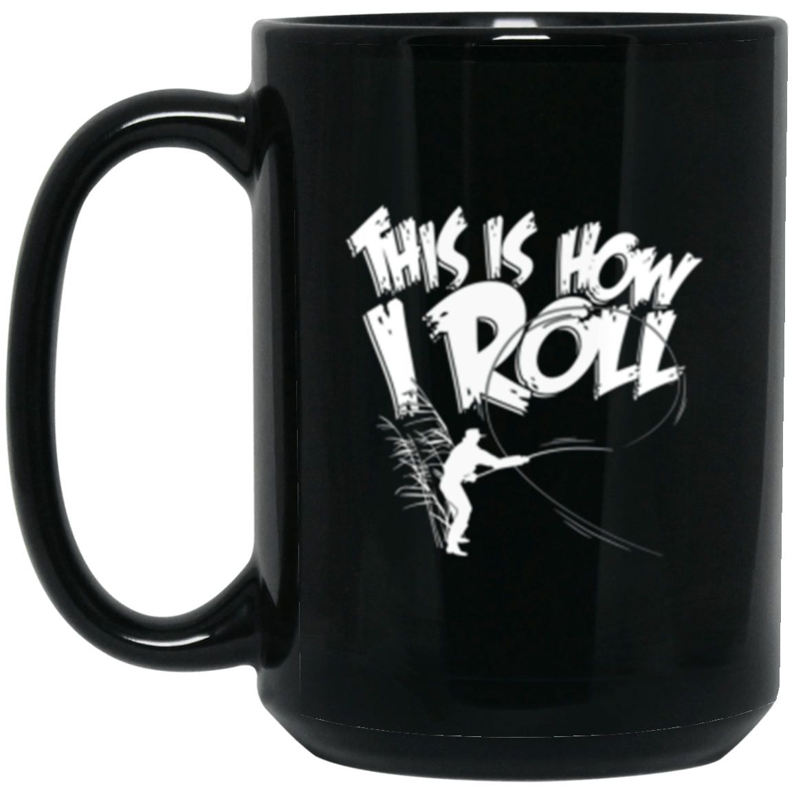 How I Roll Black Mug 15oz (2-sided)
