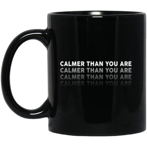 Drinkware - Calmer Than You Are Mug 11oz (2-sided)