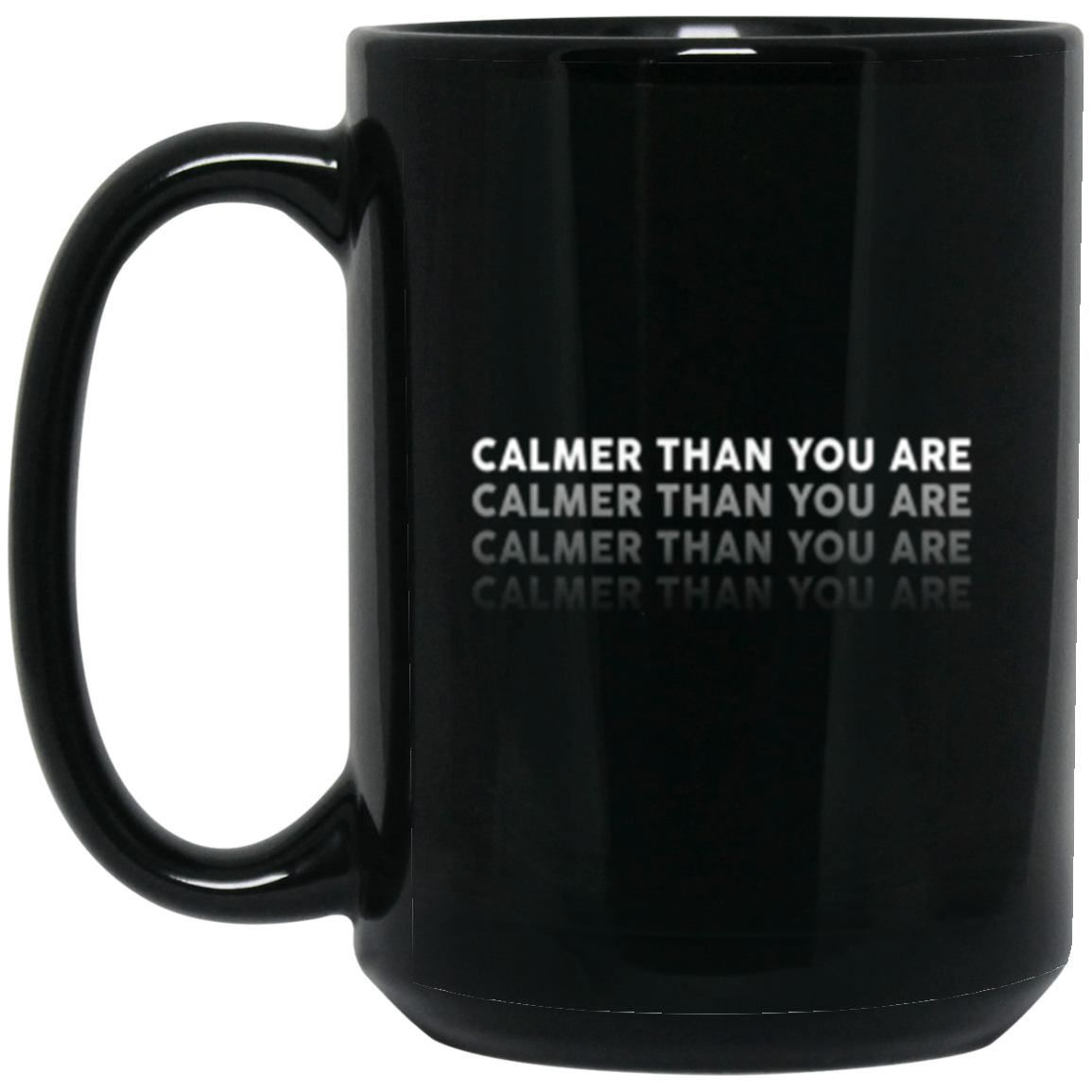 Drinkware - Calmer Than You Are Mug 15oz (2-sided)
